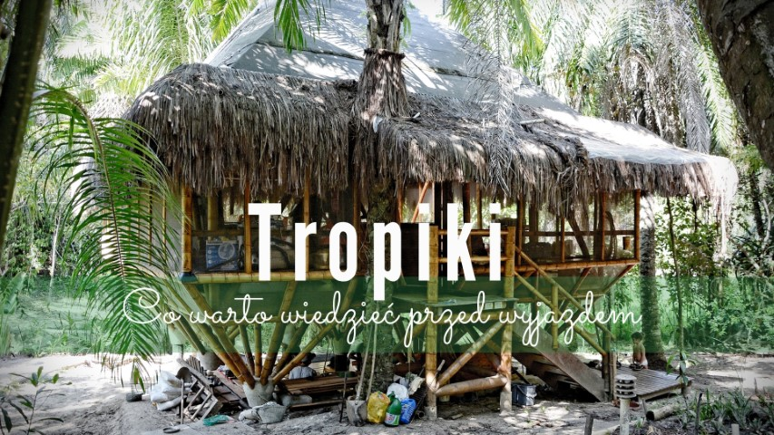 jak przygotować sie na wyjazd w tropiki co wiedziec przed wyjazdem w cieple kraje