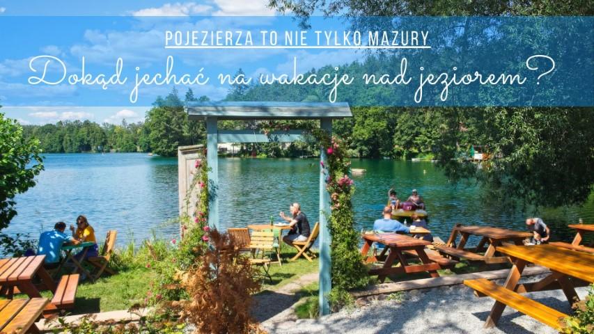 gdzie jechac nad jezioro wakacje nad jeziorem pojezierza w polsce czyste jeziora w polsce
